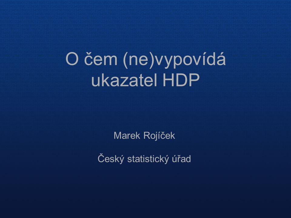 O čem (ne)vypovídá ukazatel HDP Marek Rojíček Český statistický úřad