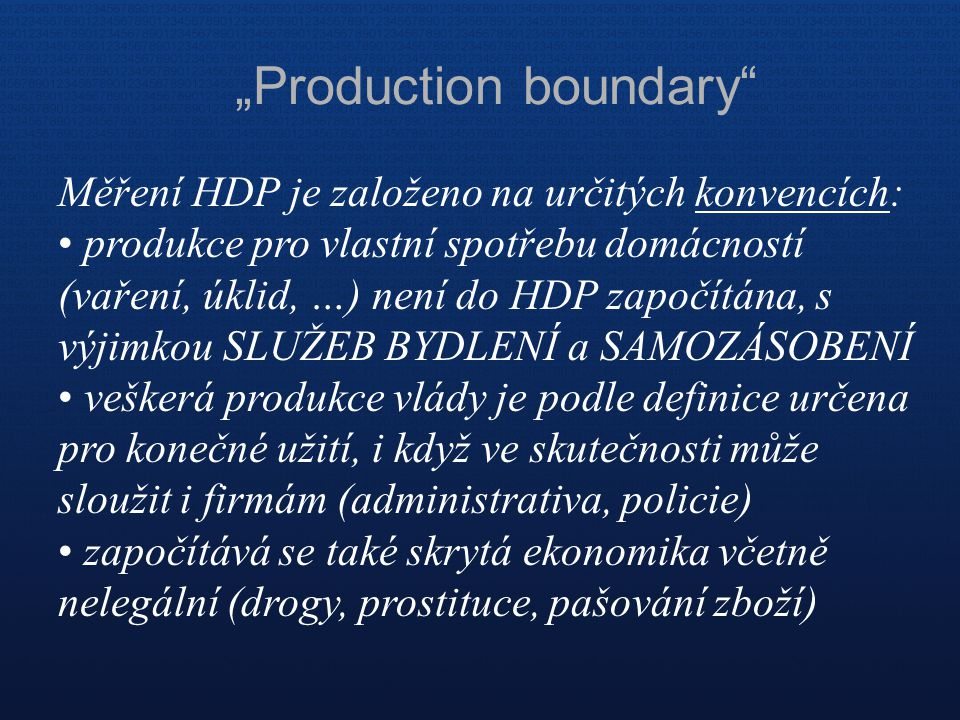 """""""Production boundary"""" Měření HDP je založeno na určitých konvencích: produkce pro vlastní spotřebu domácností (vaření, úklid, …) není do HDP započítán"""