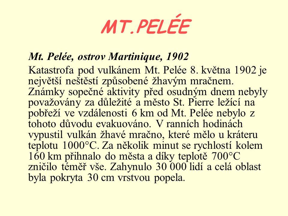 MT.PELÉE Mt. Pelée, ostrov Martinique, 1902 Katastrofa pod vulkánem Mt. Pelée 8. května 1902 je největší neštěstí způsobené žhavým mračnem. Známky sop
