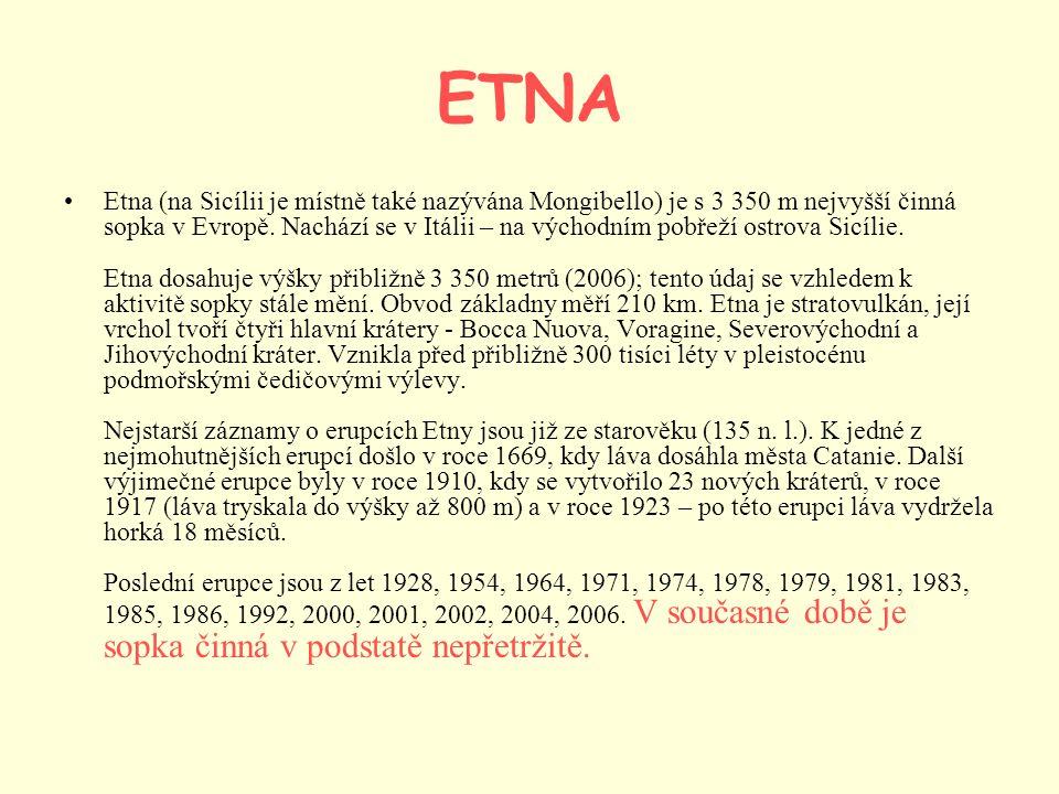 ETNA Etna (na Sicílii je místně také nazývána Mongibello) je s 3 350 m nejvyšší činná sopka v Evropě. Nachází se v Itálii – na východním pobřeží ostro
