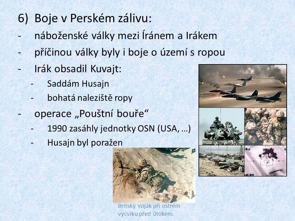 6)Boje v Perském zálivu: -náboženské války mezi Íránem a Irákem -příčinou války byly i boje o území s ropou -Irák obsadil Kuvajt: -Saddám Husajn -boha