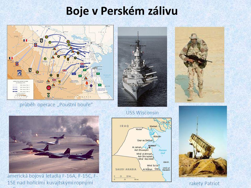 """Boje v Perském zálivu průběh operace """"Pouštní bouře"""" USS Wisconsin americká bojová letadla F-16A, F-15C, F- 15E nad hořícími kuvajtskými ropnými poli"""
