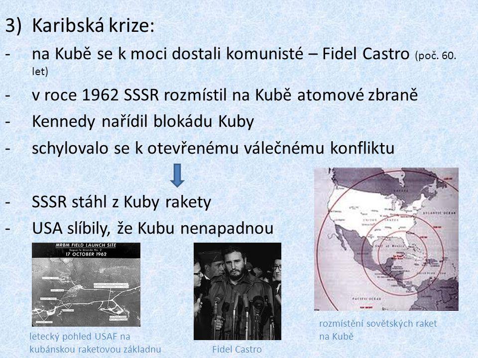 3)Karibská krize: -na Kubě se k moci dostali komunisté – Fidel Castro (poč. 60. let) -v roce 1962 SSSR rozmístil na Kubě atomové zbraně -Kennedy naříd