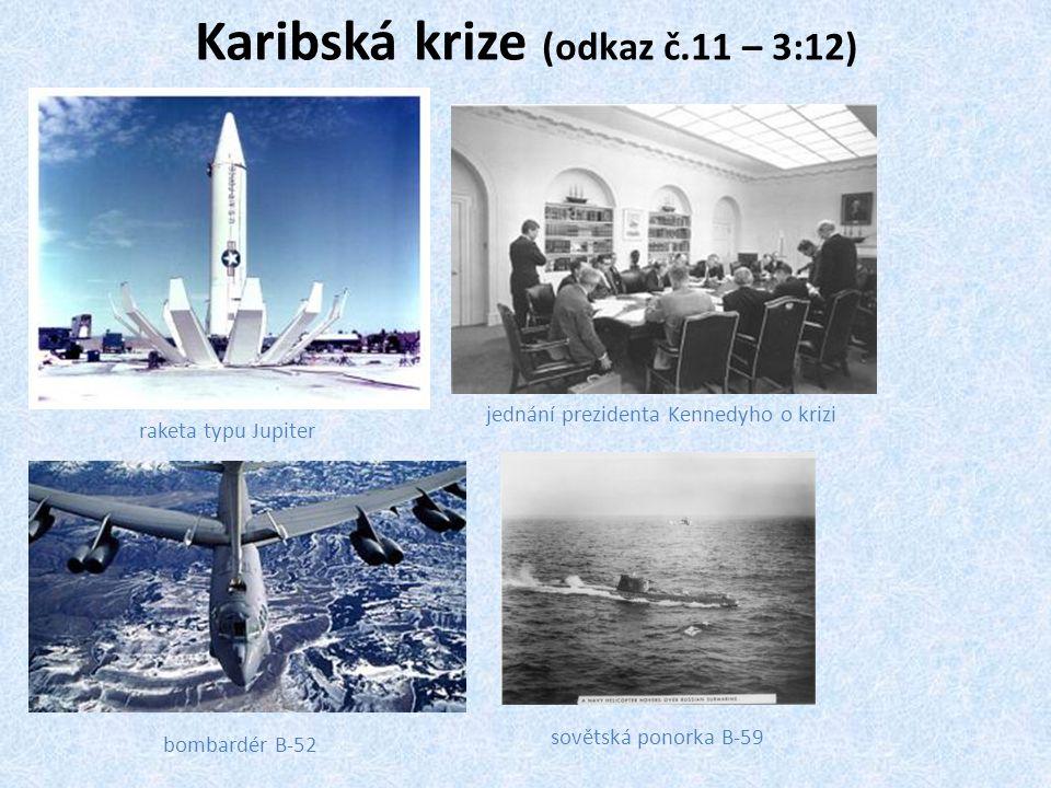 Karibská krize (odkaz č.11 – 3:12) raketa typu Jupiter jednání prezidenta Kennedyho o krizi bombardér B-52 sovětská ponorka B-59
