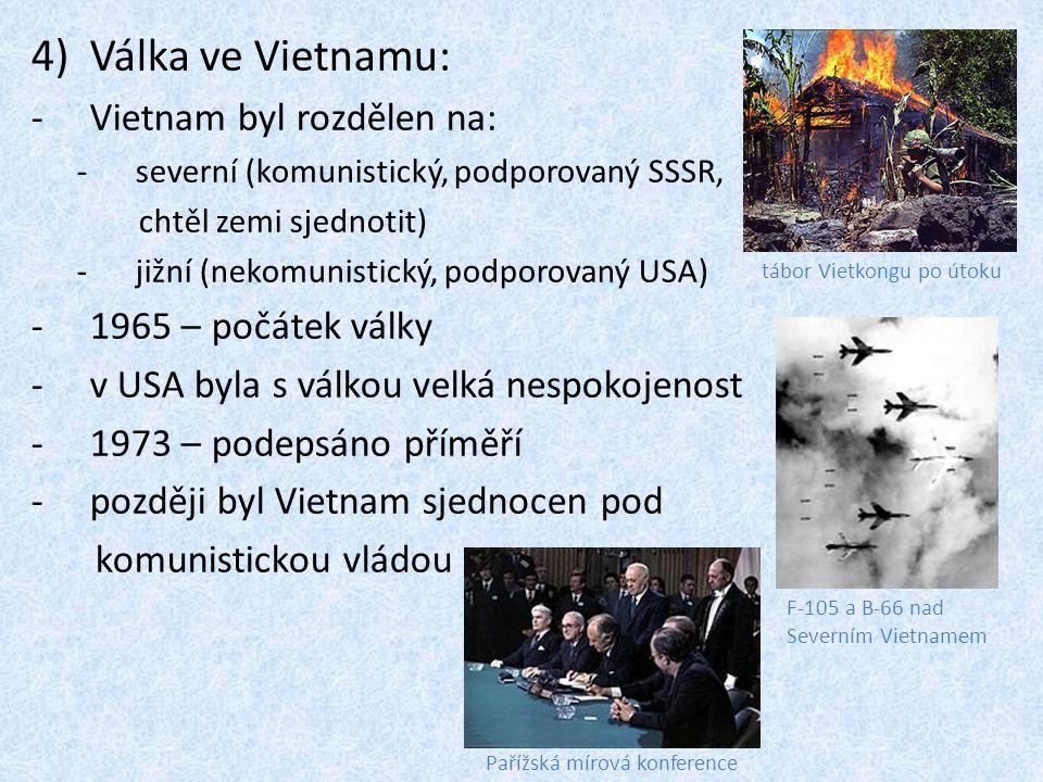 4)Válka ve Vietnamu: -Vietnam byl rozdělen na: -severní (komunistický, podporovaný SSSR, chtěl zemi sjednotit) -jižní (nekomunistický, podporovaný USA