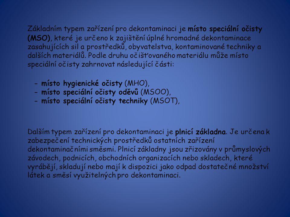 Základním typem zařízení pro dekontaminaci je místo speciální očisty (MSO), které je určeno k zajištění úplné hromadné dekontaminace zasahujících sil