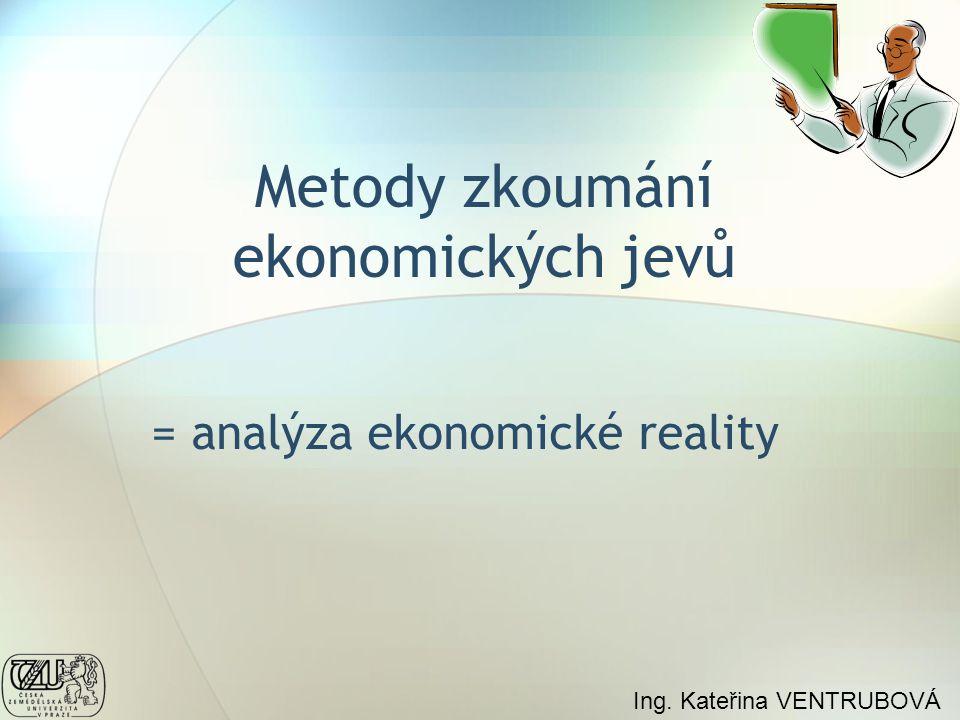 Z OBSAHU pojem METODA ekonomické veličiny vlastní metody zkoumání ekonomie