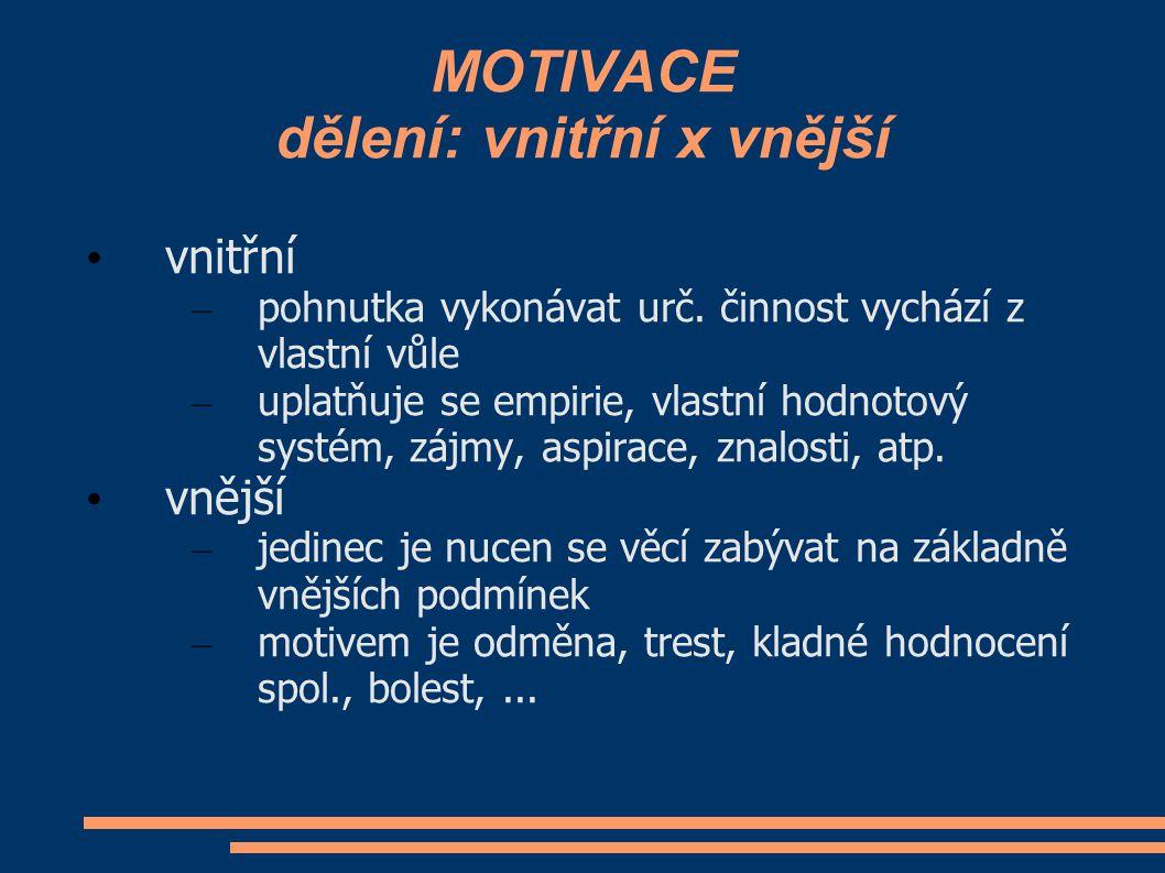 MOTIVACE dělení: vnitřní x vnější vnitřní – pohnutka vykonávat urč. činnost vychází z vlastní vůle – uplatňuje se empirie, vlastní hodnotový systém, z