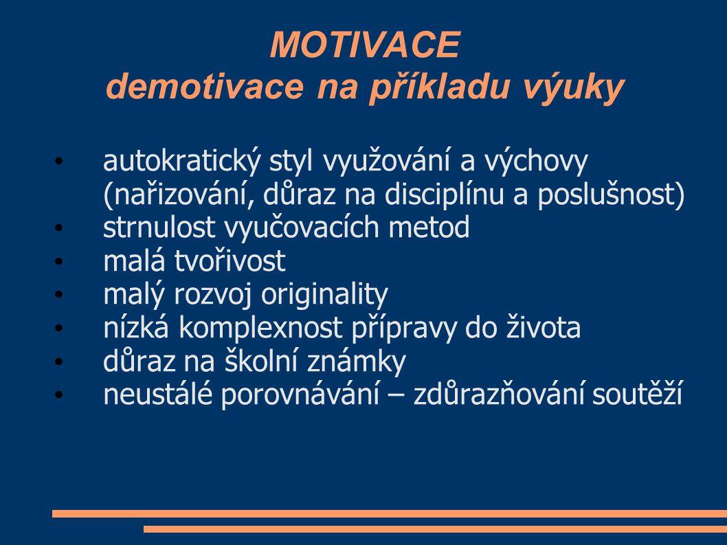 MOTIVACE demotivace na příkladu výuky autokratický styl využování a výchovy (nařizování, důraz na disciplínu a poslušnost) strnulost vyučovacích metod