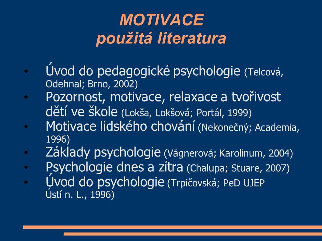 MOTIVACE použitá literatura Úvod do pedagogické psychologie (Telcová, Odehnal; Brno, 2002) Pozornost, motivace, relaxace a tvořivost dětí ve škole (Lo