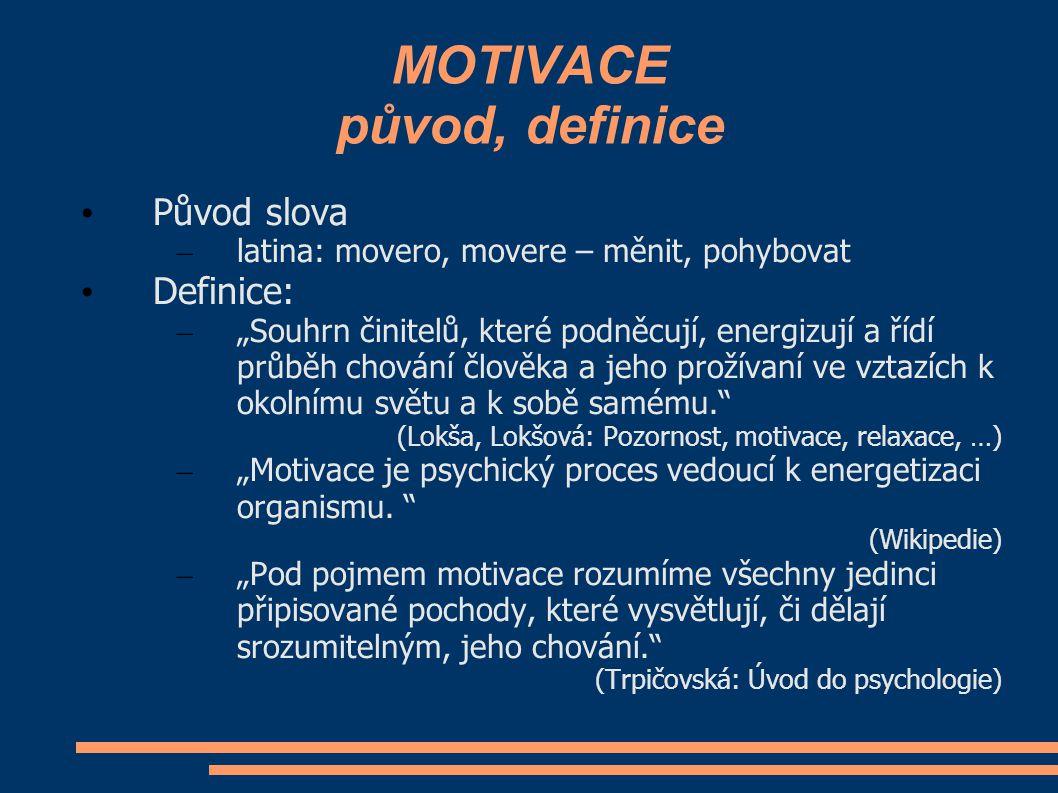"""MOTIVACE původ, definice Původ slova – latina: movero, movere – měnit, pohybovat Definice: – """"Souhrn činitelů, které podněcují, energizují a řídí průb"""