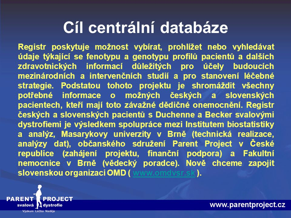 Cíl centrální databáze Registr poskytuje možnost vybírat, prohlížet nebo vyhledávat údaje týkající se fenotypu a genotypu profilů pacientů a dalších z