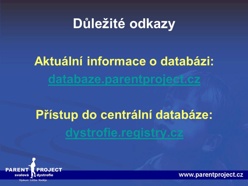 Důležité odkazy Aktuální informace o databázi: databaze.parentproject.cz Přístup do centrální databáze: dystrofie.registry.cz