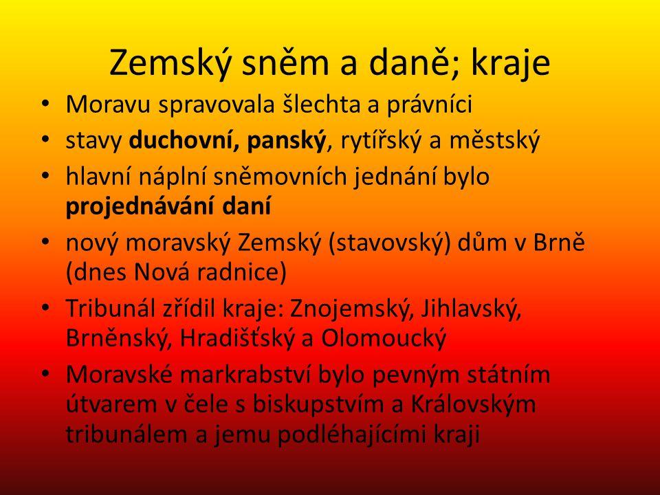Zemský sněm a daně; kraje Moravu spravovala šlechta a právníci stavy duchovní, panský, rytířský a městský hlavní náplní sněmovních jednání bylo projed