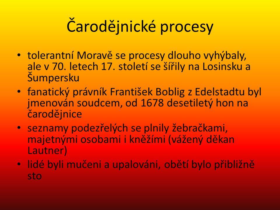 Čarodějnické procesy tolerantní Moravě se procesy dlouho vyhýbaly, ale v 70. letech 17. století se šířily na Losinsku a Šumpersku fanatický právník Fr