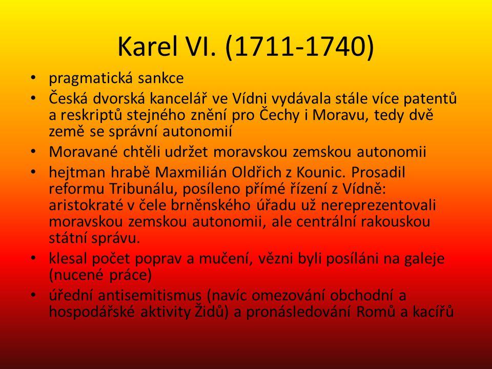 Karel VI. (1711-1740) pragmatická sankce Česká dvorská kancelář ve Vídni vydávala stále více patentů a reskriptů stejného znění pro Čechy i Moravu, te