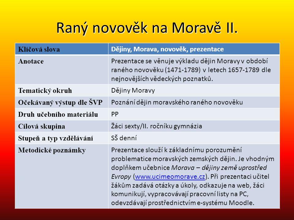 Raný novověk na Moravě II. Klíčová slova Dějiny, Morava, novověk, prezentace Anotace Prezentace se věnuje výkladu dějin Moravy v období raného novověk