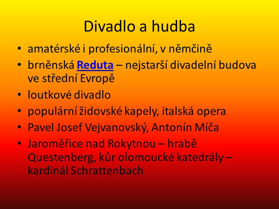Divadlo a hudba amatérské i profesionální, v němčině brněnská Reduta – nejstarší divadelní budova ve střední EvropěReduta loutkové divadlo populární ž