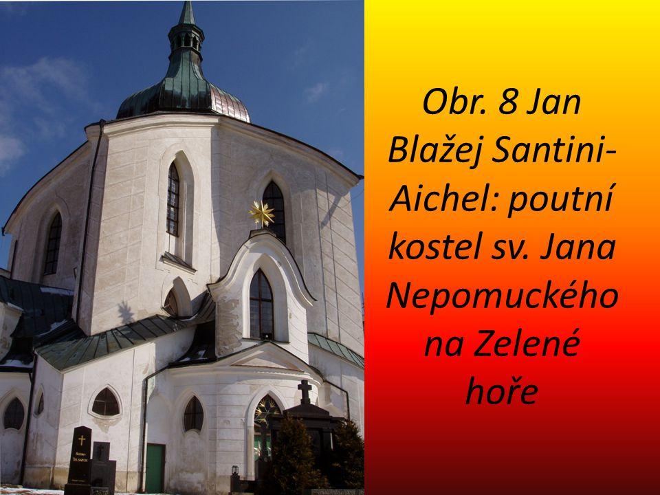 Obr. 8 Jan Blažej Santini- Aichel: poutní kostel sv. Jana Nepomuckého na Zelené hoře