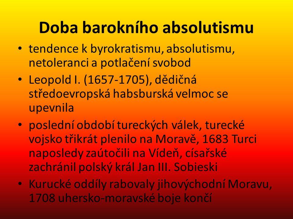 Doba barokního absolutismu tendence k byrokratismu, absolutismu, netoleranci a potlačení svobod Leopold I. (1657-1705), dědičná středoevropská habsbur