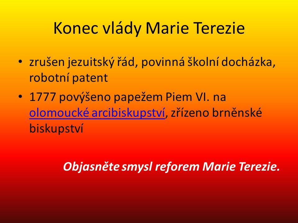 Konec vlády Marie Terezie zrušen jezuitský řád, povinná školní docházka, robotní patent 1777 povýšeno papežem Piem VI. na olomoucké arcibiskupství, zř