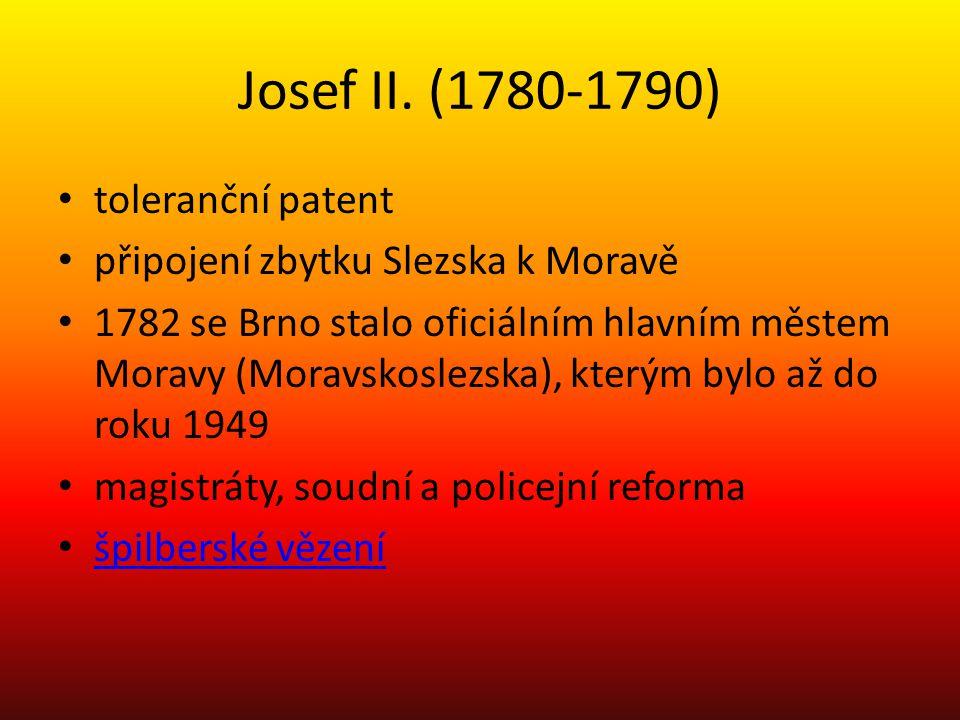 Josef II. (1780-1790) toleranční patent připojení zbytku Slezska k Moravě 1782 se Brno stalo oficiálním hlavním městem Moravy (Moravskoslezska), který