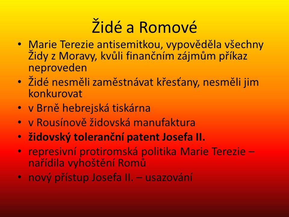 Židé a Romové Marie Terezie antisemitkou, vypověděla všechny Židy z Moravy, kvůli finančním zájmům příkaz neproveden Židé nesměli zaměstnávat křesťany