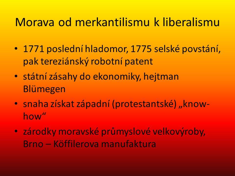 Morava od merkantilismu k liberalismu 1771 poslední hladomor, 1775 selské povstání, pak tereziánský robotní patent státní zásahy do ekonomiky, hejtman