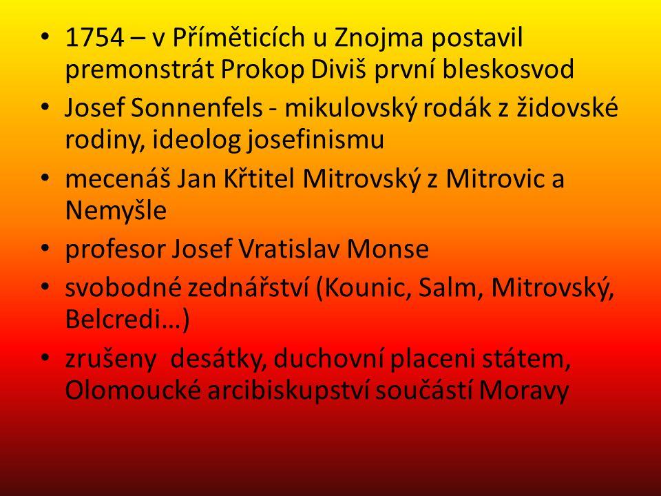 1754 – v Příměticích u Znojma postavil premonstrát Prokop Diviš první bleskosvod Josef Sonnenfels - mikulovský rodák z židovské rodiny, ideolog josefi