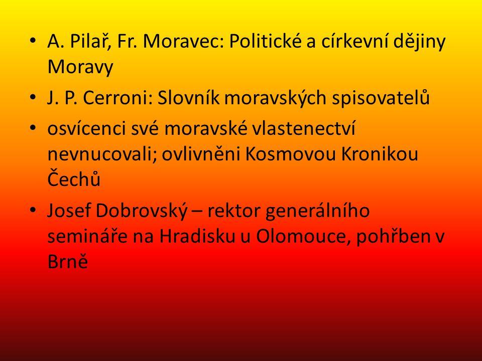 A. Pilař, Fr. Moravec: Politické a církevní dějiny Moravy J. P. Cerroni: Slovník moravských spisovatelů osvícenci své moravské vlastenectví nevnucoval