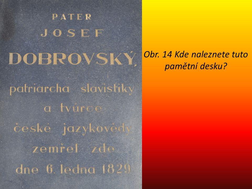Obr. 14 Kde naleznete tuto pamětní desku?
