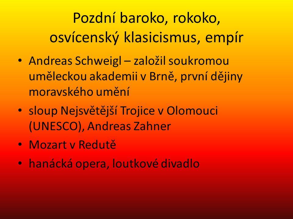 Pozdní baroko, rokoko, osvícenský klasicismus, empír Andreas Schweigl – založil soukromou uměleckou akademii v Brně, první dějiny moravského umění slo