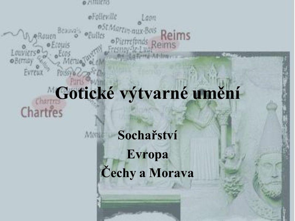 Gotické výtvarné umění Sochařství Evropa Čechy a Morava