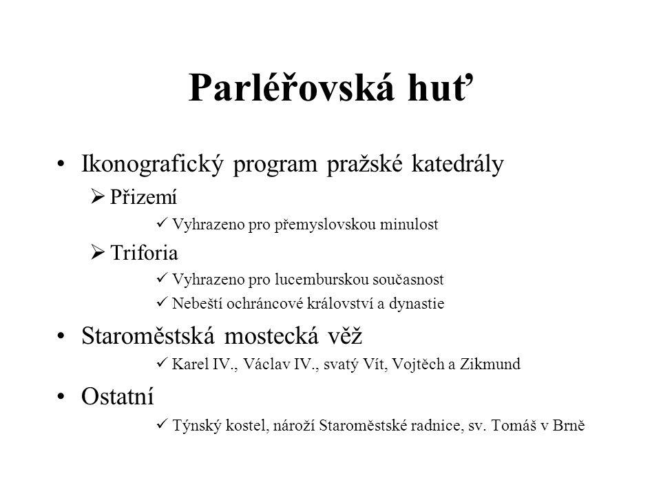 Parléřovská huť Ikonografický program pražské katedrály  Přizemí Vyhrazeno pro přemyslovskou minulost  Triforia Vyhrazeno pro lucemburskou současnos