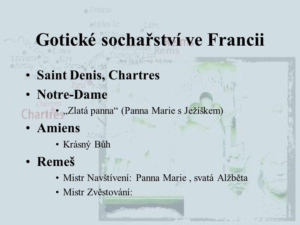 """Gotické sochařství ve Francii Saint Denis, Chartres Notre-Dame """"Zlatá panna"""" (Panna Marie s Ježíškem) Amiens Krásný Bůh Remeš Mistr Navštívení: Panna"""
