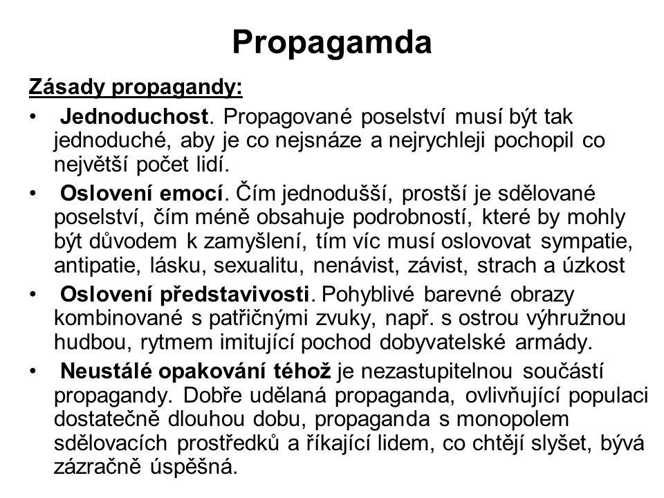 Propagamda Zásady propagandy: Jednoduchost. Propagované poselství musí být tak jednoduché, aby je co nejsnáze a nejrychleji pochopil co největší počet