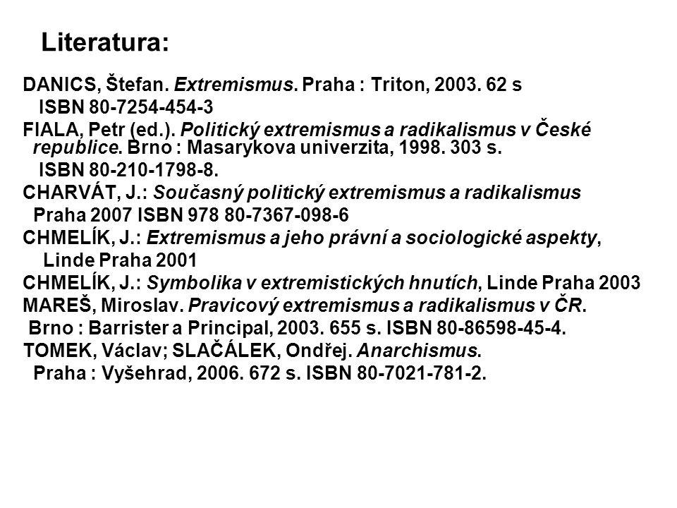 Literatura: DANICS, Štefan. Extremismus. Praha : Triton, 2003. 62 s ISBN 80-7254-454-3 FIALA, Petr (ed.). Politický extremismus a radikalismus v České