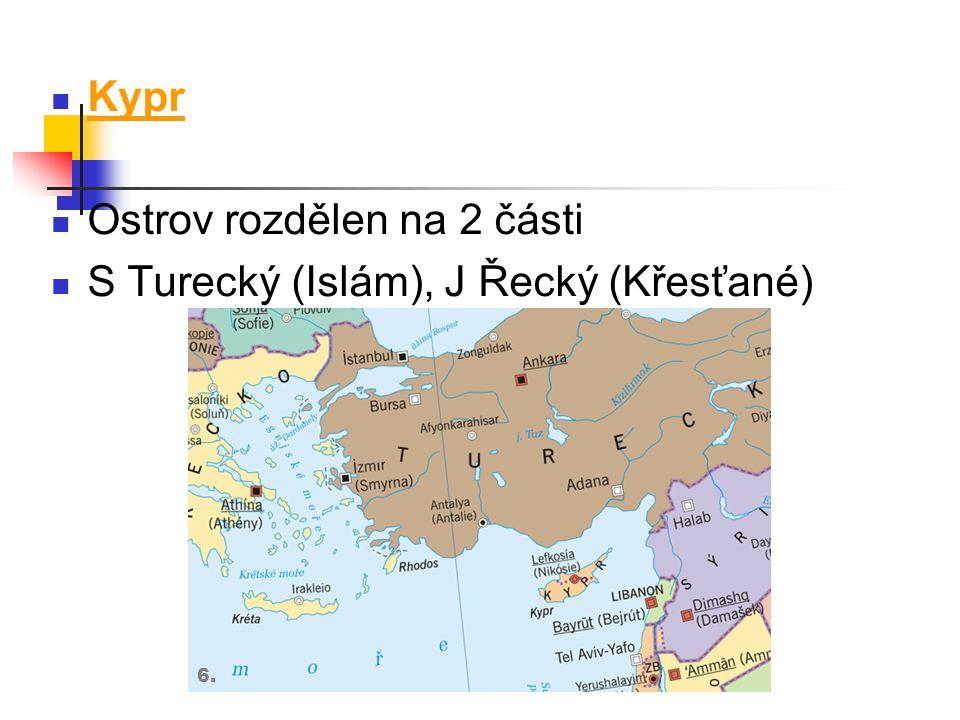 Kypr Ostrov rozdělen na 2 části S Turecký (Islám), J Řecký (Křesťané) 6.