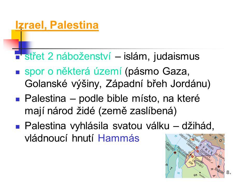 Izrael, Palestina střet 2 náboženství – islám, judaismus spor o některá území (pásmo Gaza, Golanské výšiny, Západní břeh Jordánu) Palestina – podle bi