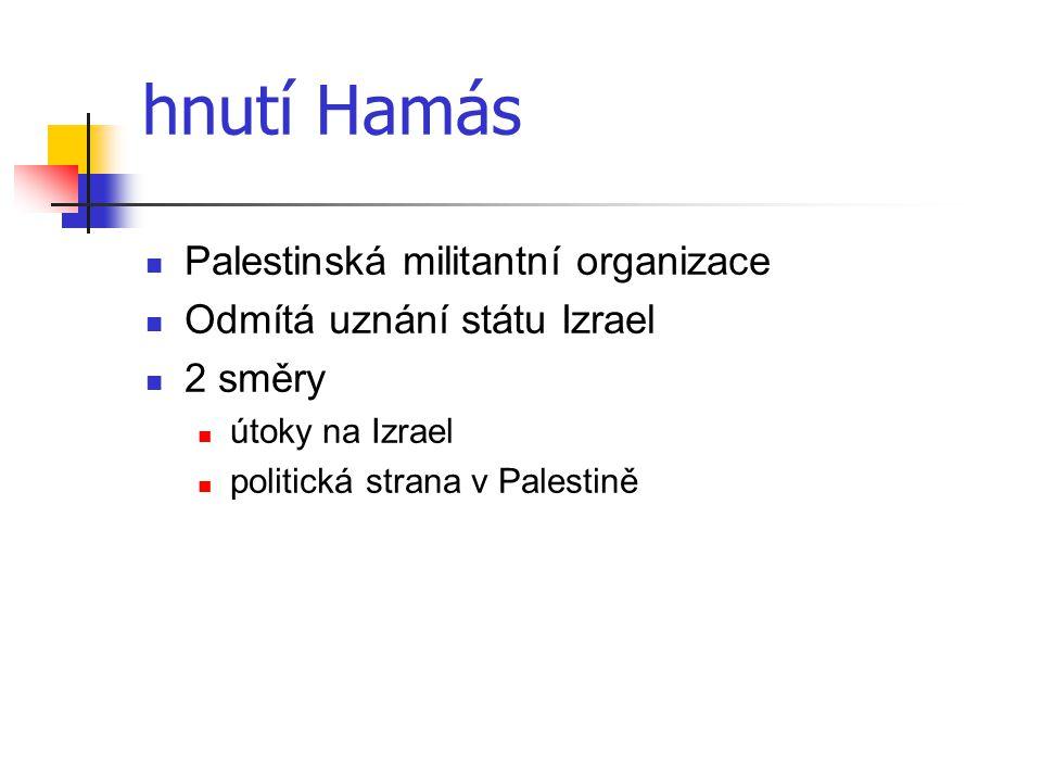 hnutí Hamás Palestinská militantní organizace Odmítá uznání státu Izrael 2 směry útoky na Izrael politická strana v Palestině