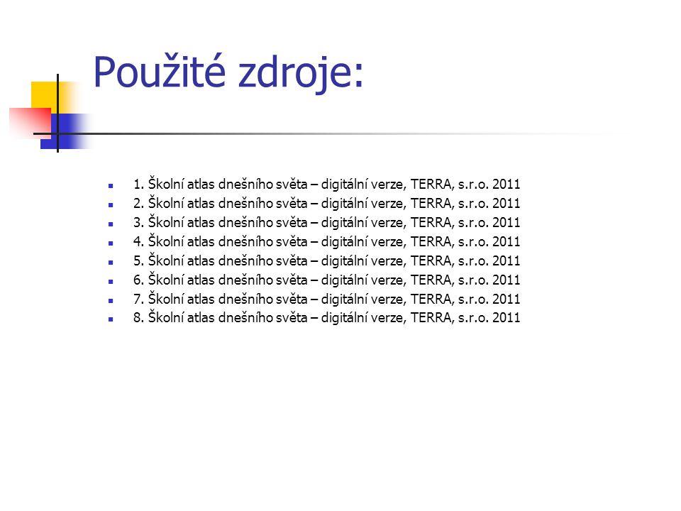 Použité zdroje: 1. Školní atlas dnešního světa – digitální verze, TERRA, s.r.o. 2011 2. Školní atlas dnešního světa – digitální verze, TERRA, s.r.o. 2