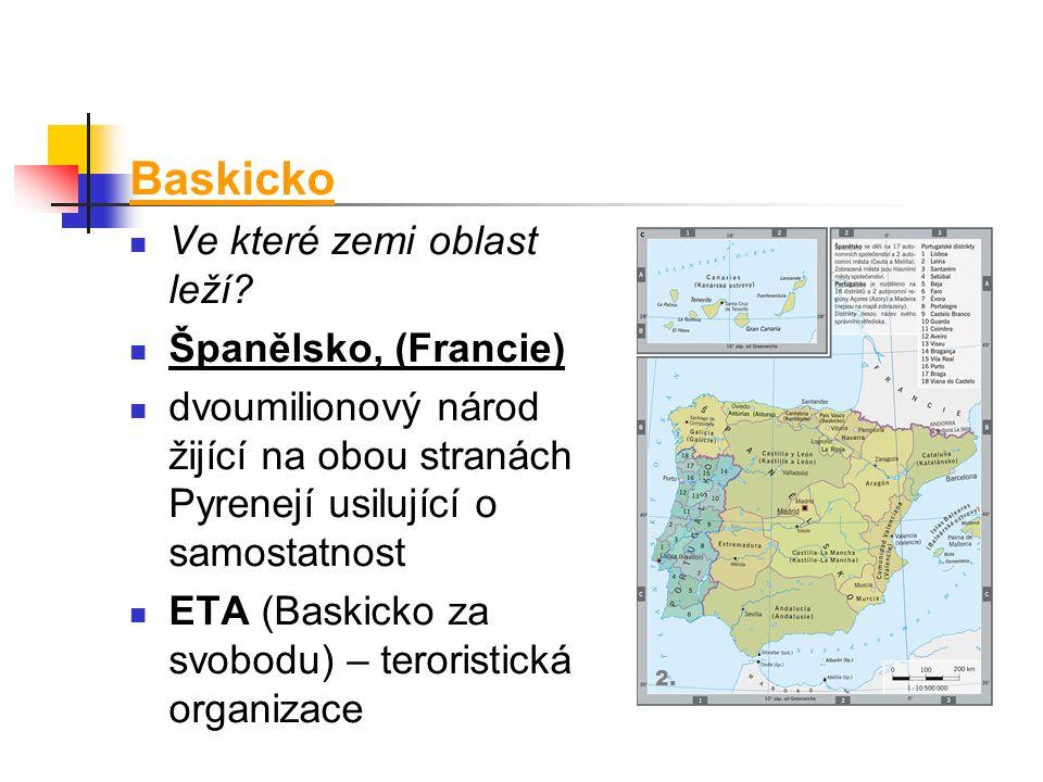 Baskicko Ve které zemi oblast leží? Španělsko, (Francie) dvoumilionový národ žijící na obou stranách Pyrenejí usilující o samostatnost ETA (Baskicko z