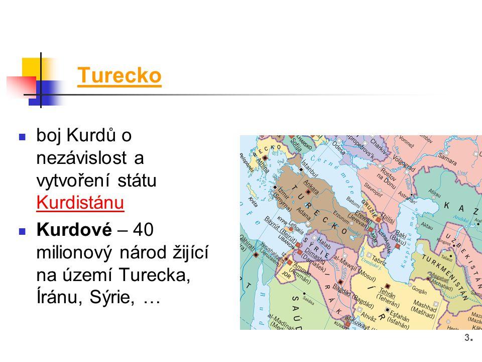 Turecko boj Kurdů o nezávislost a vytvoření státu Kurdistánu Kurdové – 40 milionový národ žijící na území Turecka, Íránu, Sýrie, … 3. 3.3.