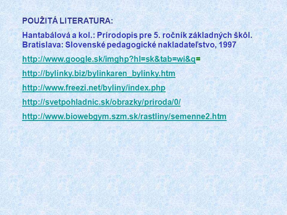 POUŽITÁ LITERATURA: Hantabálová a kol.: Prírodopis pre 5. ročník základných škôl. Bratislava: Slovenské pedagogické nakladateľstvo, 1997 http://www.go