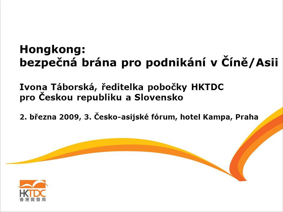 Hongkong: bezpečná brána pro podnikání v Číně/Asii Ivona Táborská, ředitelka pobočky HKTDC pro Českou republiku a Slovensko 2. března 2009, 3. Česko-a
