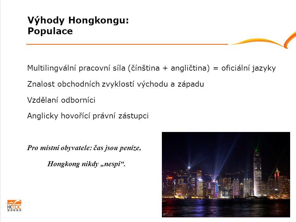 Multilingvální pracovní síla (čínština + angličtina) = oficiální jazyky Znalost obchodních zvyklostí východu a západu Vzdělaní odborníci Anglicky hovo
