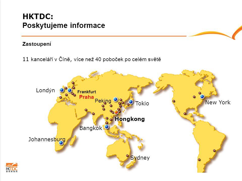 Zastoupení 11 kanceláří v Číně, více než 40 poboček po celém světě Peking Hongkong Frankfurt Lond ý n Tokio New York Bangkok Johannesburg Sydney HKTDC