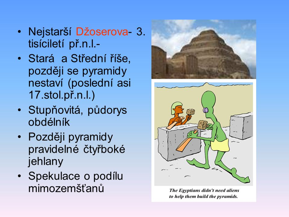 """Pyramidy v Gíze Arabské přísloví:""""Všechno na světě má strach z času, ale čas má strach z pyramid"""". Jediný zachovaný div světa Dlouho se nevědělo, k če"""