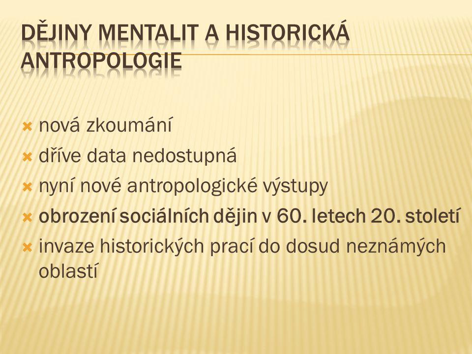  nová zkoumání  dříve data nedostupná  nyní nové antropologické výstupy  obrození sociálních dějin v 60.