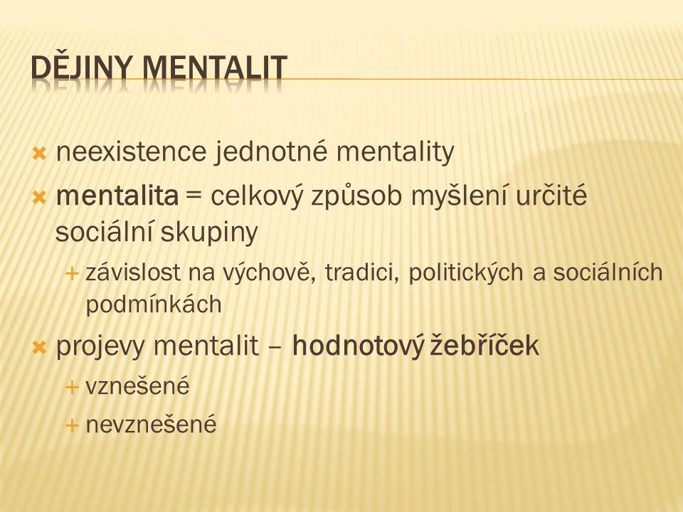  neexistence jednotné mentality  mentalita = celkový způsob myšlení určité sociální skupiny  závislost na výchově, tradici, politických a sociálních podmínkách  projevy mentalit – hodnotový žebříček  vznešené  nevznešené